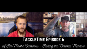 TackleTime Ep 6 – Tim Moore Outdoors – Fishing the Nervous Minnow